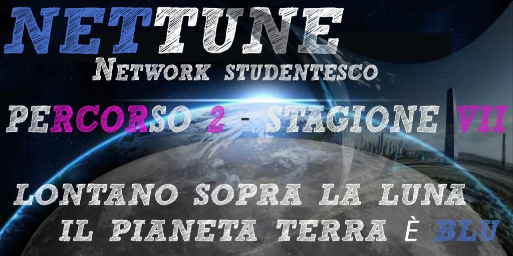 Nettune - Stagione VII - Puntata 2 - Lontano sopra la luna il pianeta Terra è blu